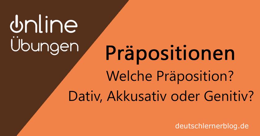 Präpositionen Übungen - Übungen Präpositionen - Präpositionen Deutsch - Präpositionen Akkusativ - Präpositionen Dativ - Präpositionen Genitiv