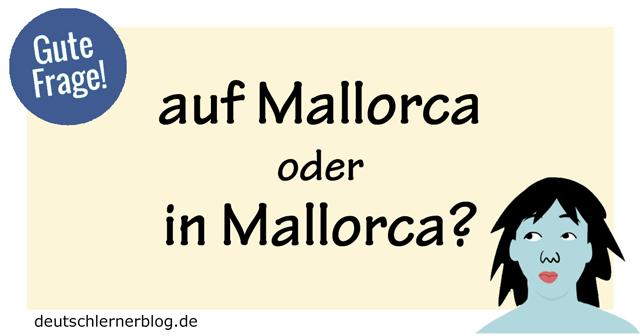 auf Mallorca oder in Mallorca - in Mallorca oder aus Mallorca - aus Mallorca oder von Mallorca