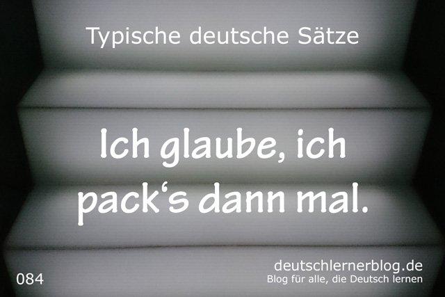 Ich glaube, ich pack's dann mal - 100 Sätze auf Deutsch