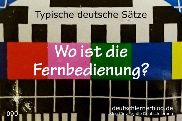 Wo ist die Fernbedienung - Wer hat die Fernbedienung - 100 Sätze auf Deutsch