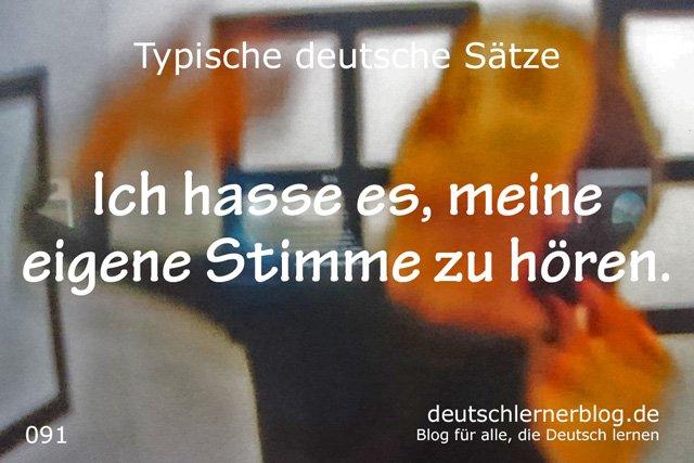 Ich hasse es, meine eigene Stimme zu hören - 100 typische Sätze auf Deutsch
