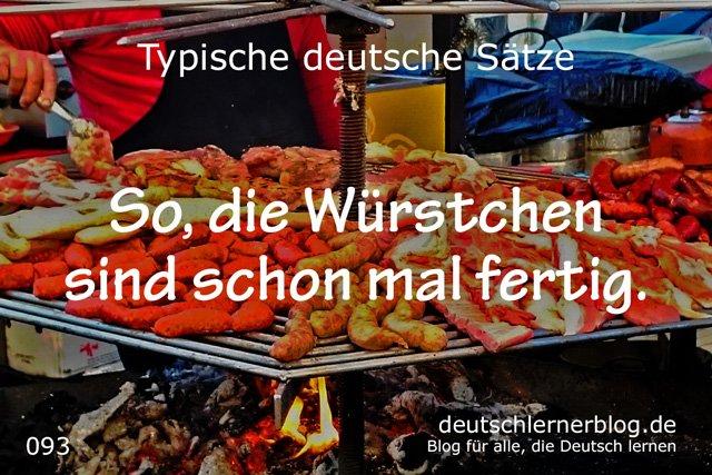 So, die Würstchen sind schon mal fertig - 100 typische Sätze auf Deutsch