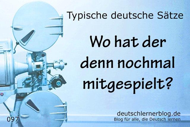 Wo hat der denn nochmal mitgespielt - 100 typische Sätze auf Deutsch