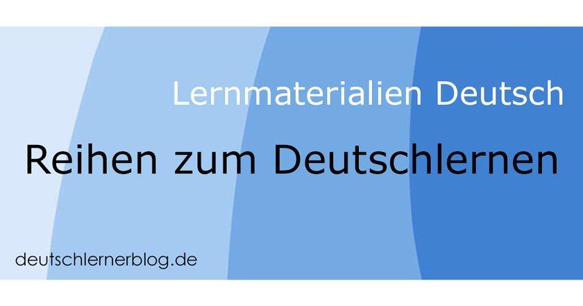 Lernmaterialien Deutsch - Deutsch Lernmaterial - kostenlos Deutsch lernen - Reihen Deutsch lernen - Unterrichtsreihen Deutsch
