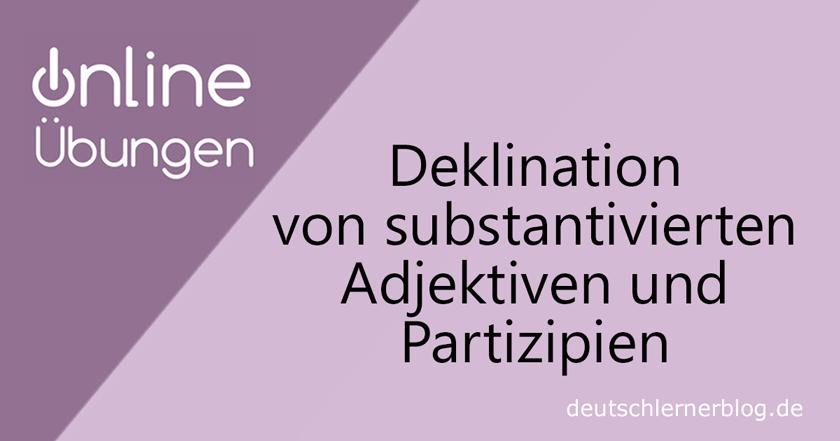 Deklination substantivierte Adjektive und Partizipien - Übung Deklination
