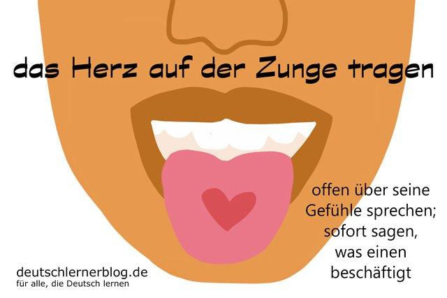 das Herz auf der Zunge tragen