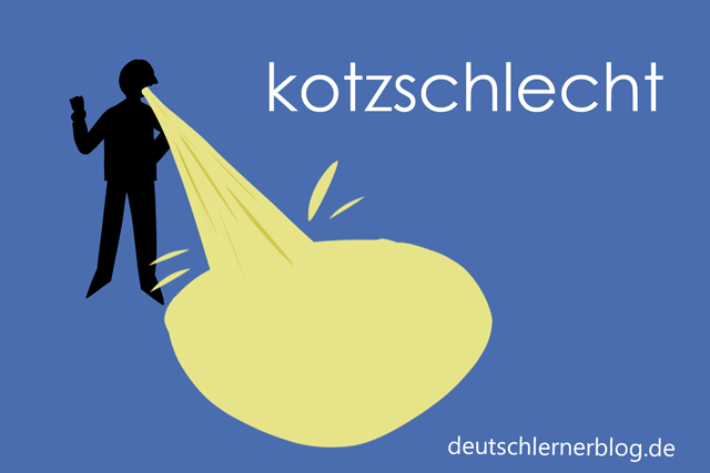 kotzschlecht - kotzen - zusammengesetzte Adjektive