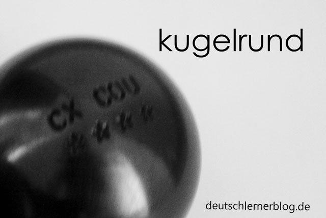 kugelrund - Wortschatz Bild - zusammengesetzte Adjektive
