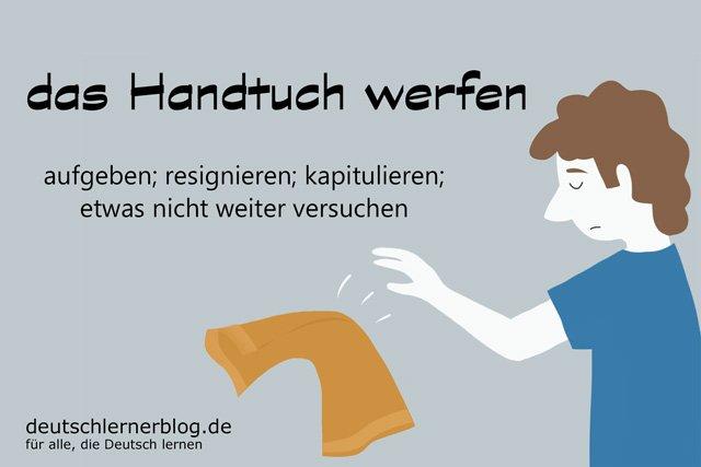 das Handtuch werfen