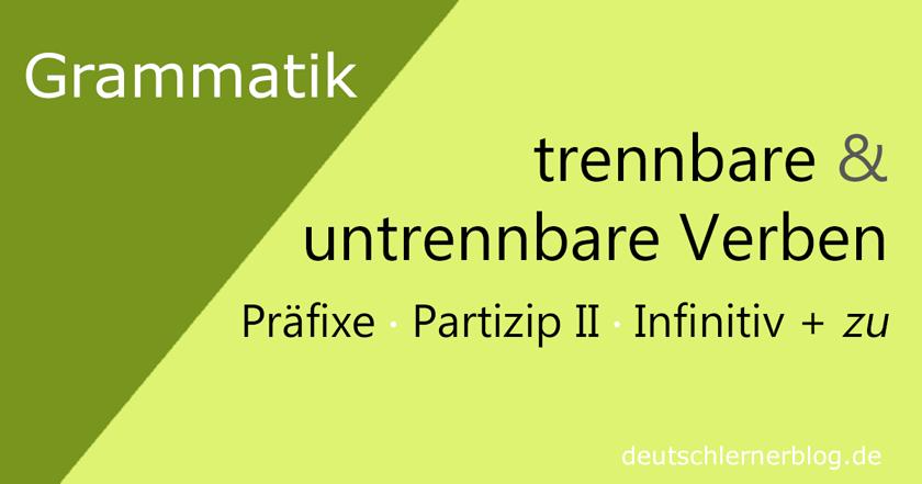 trennbare Verben - untrennbare Verben - Präfixe - trennbare Verben - untrennbare Präfixe