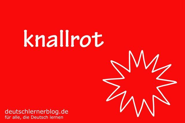 knallrot - deutsche Farben - schöne Farben auf Deutsch