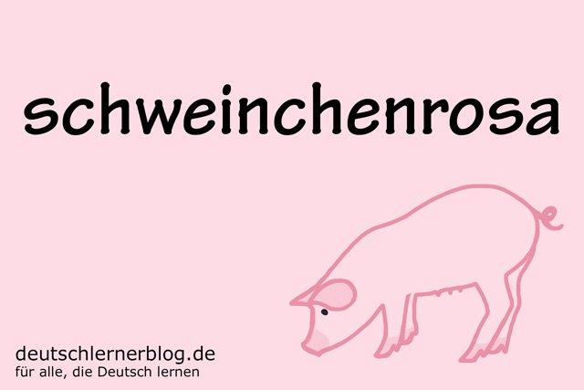 schweinchenrosa - deutsche Farben - schöne Farben auf Deutsch
