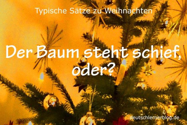 Baum steht schief - typische Sätze zu Weihnachten - Sätze Weihnachten - Sätze an Weihnachten - Sätze für Weihnachten