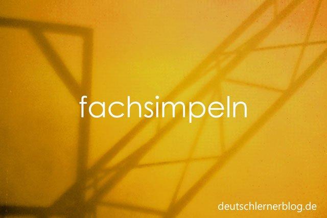 fachsimpeln - Wörter Deutsch - deutsche Wörter