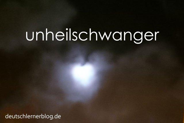 unheilschwanger - Wörter Deutsch - deutsche Wörter