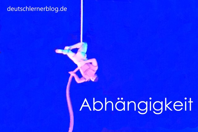 Abhängigkeit - Wortschatz lernen - Vokabeln lernen - Deutsch lernen - mit Bildern lernen