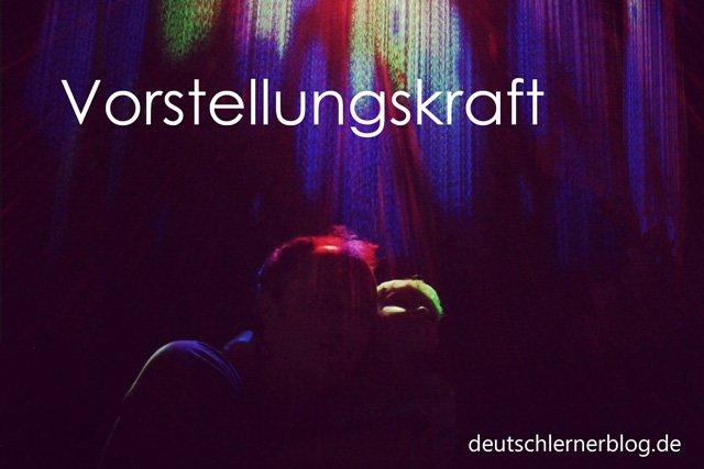 Vorstellungskraft - Wortschatz lernen - Vokabeln lernen - Deutsch lernen - mit Bildern lernen