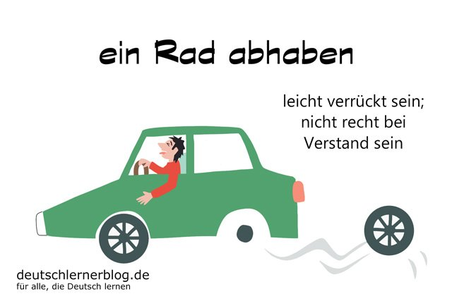 ein Rad abhaben - deutsche Redewendungen mit Bildern - delia tello
