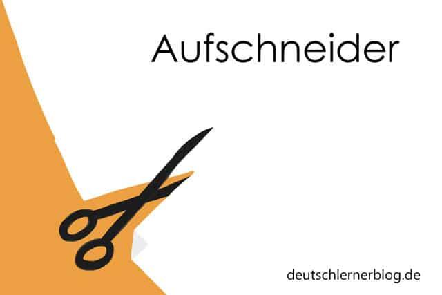 schöne deutsche Wörter mit Bildern - Aufschneider