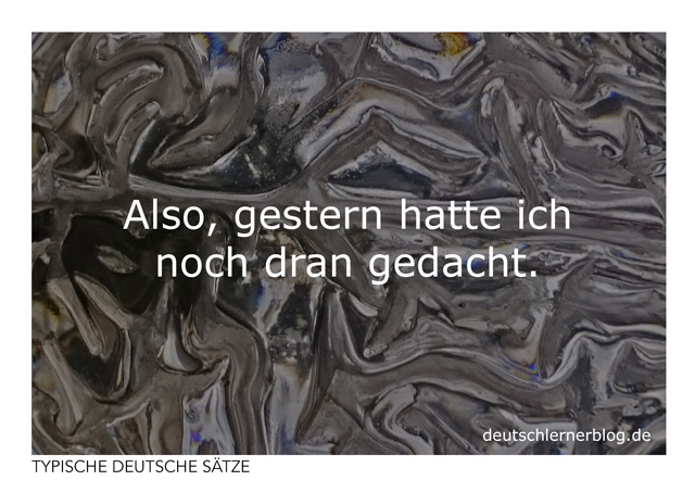 Also, gestern hatte ich noch dran gedacht - Postkarten - typische deutsche Sätze - Deutsch lernen