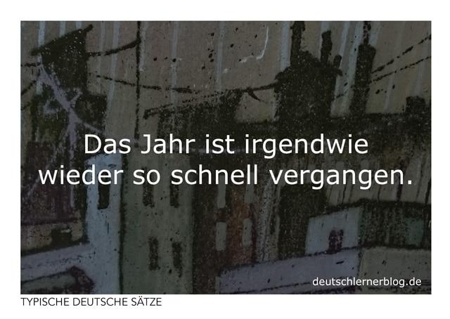 Das Jahr ist irgendwie wieder so schnell vergangen - Postkarten - typische deutsche Sätze - Deutsch lernen