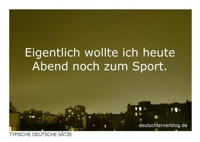 Eigentlich wollte ich heute Abend noch zum Sport - kostenlose Postkarten - typische deutsche Sätze - Deutsch lernen