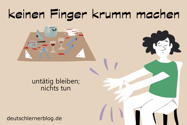 keinen Finger krumm machen