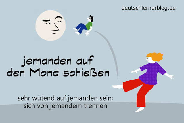 jemanden auf den Mond schießen - Redewendungen mit Bildern