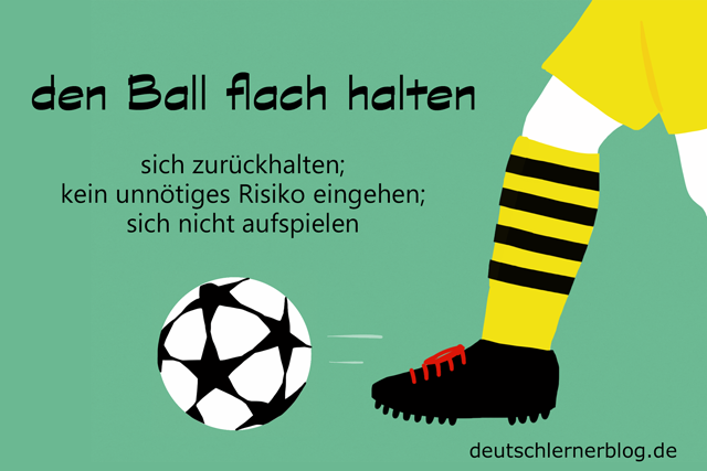 den Ball flach halten - Redewendungen mit Bildern