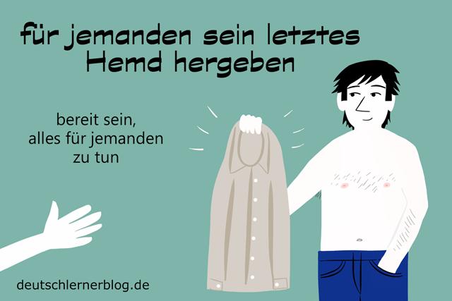 für jemanden sein letztes Hemd geben - Redewendungen mit Bildern