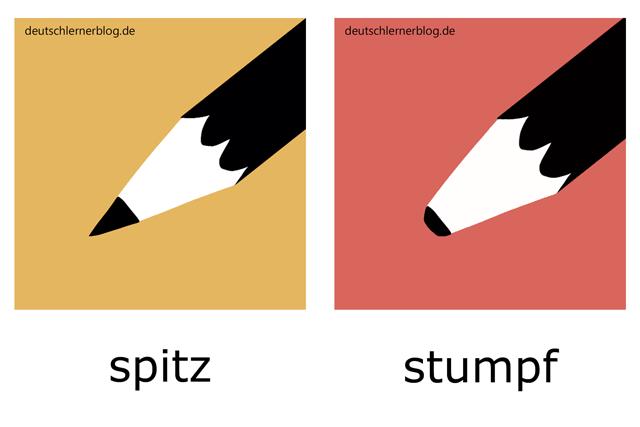 spitz - stumpf - Adjektive