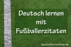 Deutsch lernen mit Fussballerzitaten deutschlernerblog640x427