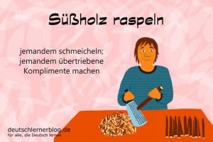 Süßholz raspeln Redewendungen Bilder deutschlernerblog