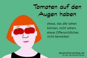 Tomaten auf Augen - Redewendungen Bilder