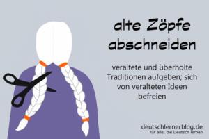 alte-Zöpfe-abschneiden-Redewendungen-deutschlernerblog