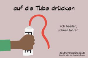 auf-die-Tube-drücken-Redewendungen-Redensarten-deutschlernerblog