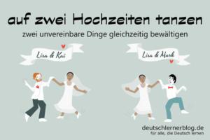 auf-zwei-Hochzeiten-tanzen-Redewendungen-deutschlernerblog