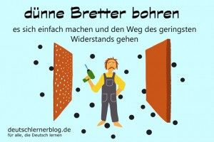 dünne Bretter bohren - Dünnbrettbohrer - Redewendungen Bilder deutschlernerblog