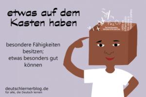 etwas-auf-dem-Kasten-haben-Redewendungen-deutschlernerblog