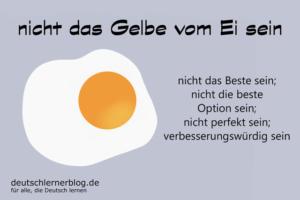 nicht-das-Gelbe-vom-Ei-sein-Redewendungen-deutschlernerblog