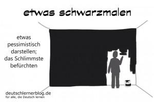schwarzmalen Redewendungen Bilder deutschlernerblog