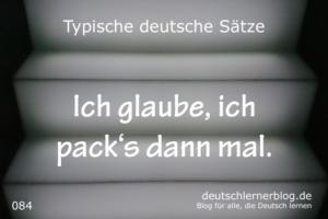 deutsche-Sätze-084-Ich-glaube-ich-packs-mal-deutschlernerblog-640
