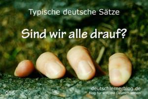 deutsche-Sätze-086-Sind-wir-alle-drauf-deutschlernerblog-640