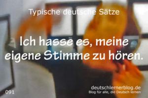 deutsche-Sätze-091-Ich-hasse-es-meine-eigene-Stimme-zu-hören-deutschlernerblog-640