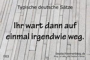 deutsche Sätze 003 irgendwann irgendwie weg deutschlernerblog 640- typische deutsche Sätze