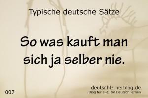 deutsche Sätze 007 so was kauft man selber nie deutschlernerblog 640- typische deutsche Sätze