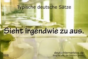 deutsche Sätze 008 sieht irgendwie zu aus deutschlernerblog 640- typische deutsche Sätze
