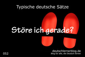deutsche Sätze 052 Störe ich gerade deutschlernerblog 640