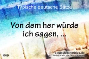 deutsche Sätze 069 von dem her würde ich sagen deutschlernerblog 640
