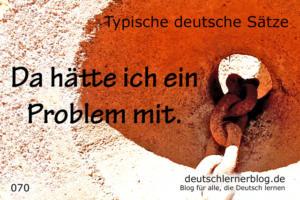 deutsche Sätze 070 da hätte ich ein Problem mit deutschlernerblog 640